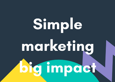 Simple Marketing Big Impact